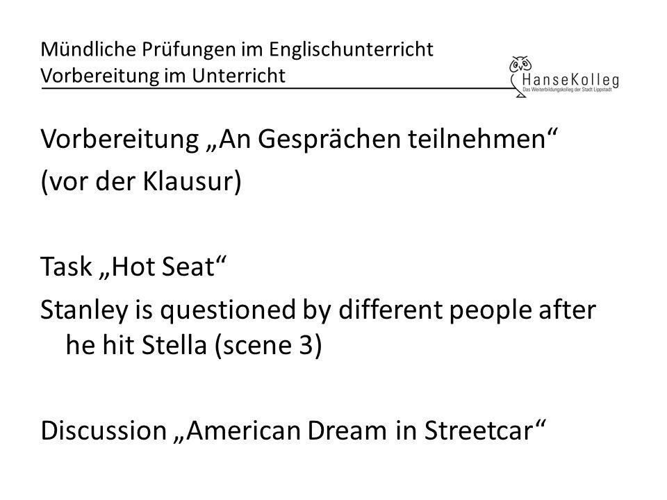 Mündliche Prüfungen im Englischunterricht Vorbereitung im Unterricht Vorbereitung An Gesprächen teilnehmen (vor der Klausur) Task Hot Seat Stanley is
