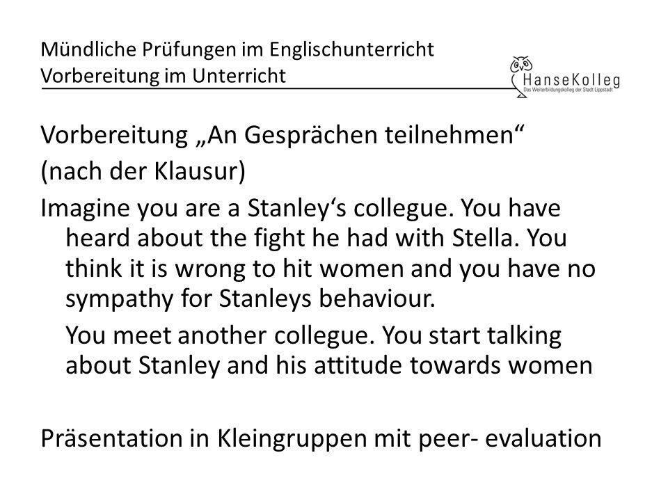Mündliche Prüfungen im Englischunterricht Vorbereitung im Unterricht Vorbereitung An Gesprächen teilnehmen (nach der Klausur) Imagine you are a Stanle