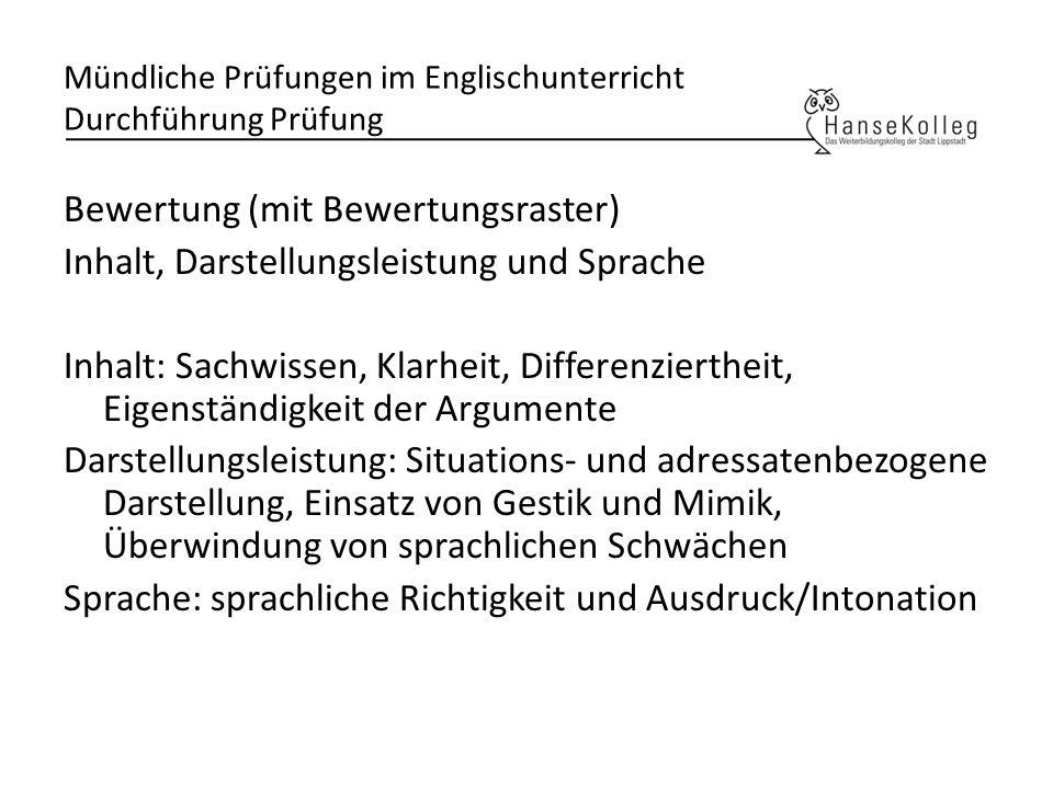 Mündliche Prüfungen im Englischunterricht Durchführung Prüfung Bewertung (mit Bewertungsraster) Inhalt, Darstellungsleistung und Sprache Inhalt: Sachw