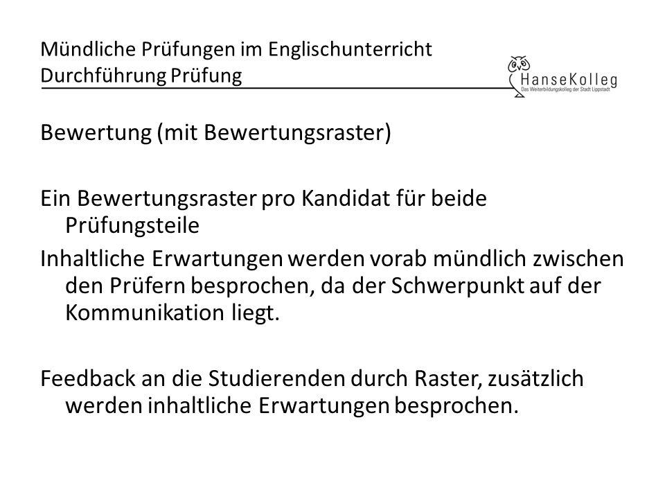 Mündliche Prüfungen im Englischunterricht Durchführung Prüfung Bewertung (mit Bewertungsraster) Ein Bewertungsraster pro Kandidat für beide Prüfungste
