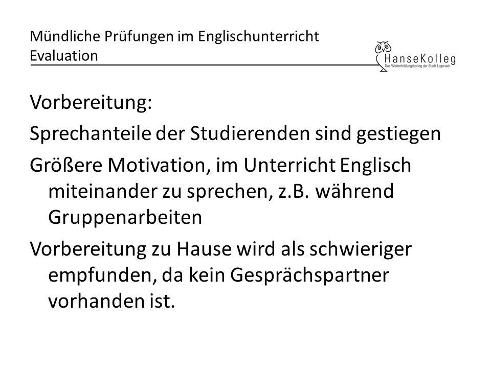 Mündliche Prüfungen im Englischunterricht Evaluation Vorbereitung: Sprechanteile der Studierenden sind gestiegen Größere Motivation, im Unterricht Eng