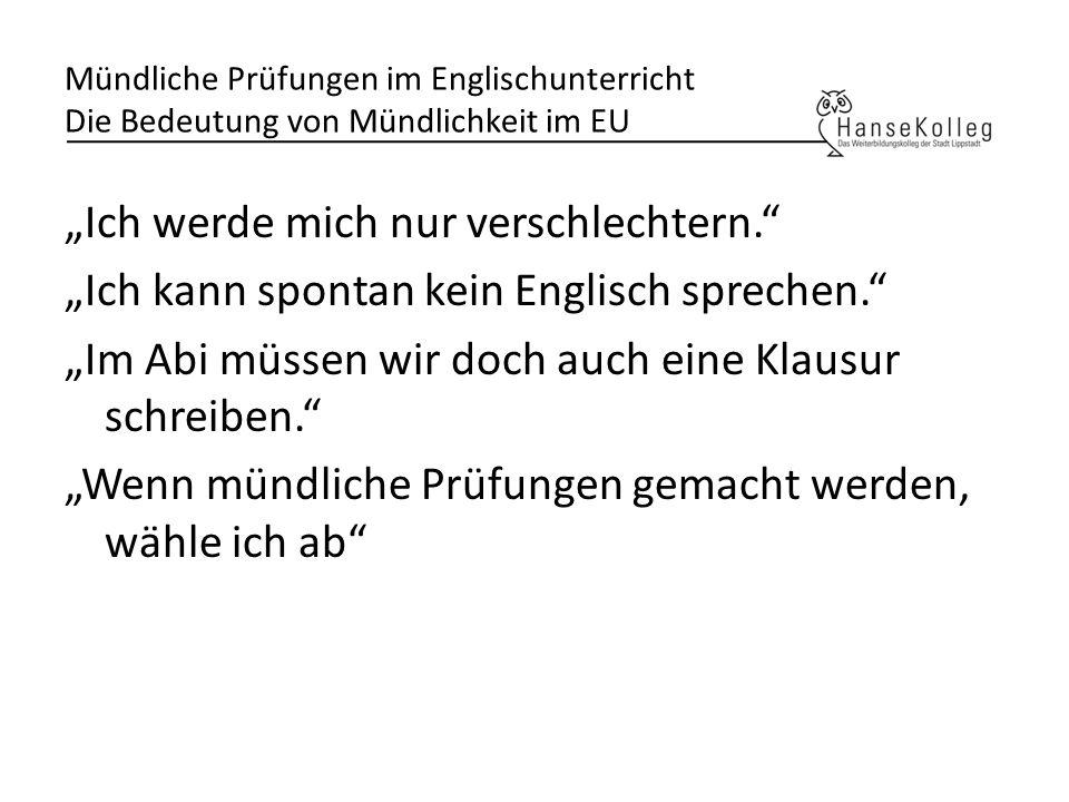 Mündliche Prüfungen im Englischunterricht Die Bedeutung von Mündlichkeit im EU Ich werde mich nur verschlechtern. Ich kann spontan kein Englisch sprec