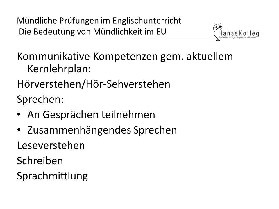 Mündliche Prüfungen im Englischunterricht Die Bedeutung von Mündlichkeit im EU Deskriptor Niveau B2 GeR Mündliche Produktion allgemein : Kann Sachverhalte klar und systematisch beschreiben und darstellen und dabei wichtige Punkte und relevante stützende Details angemessen hervorheben