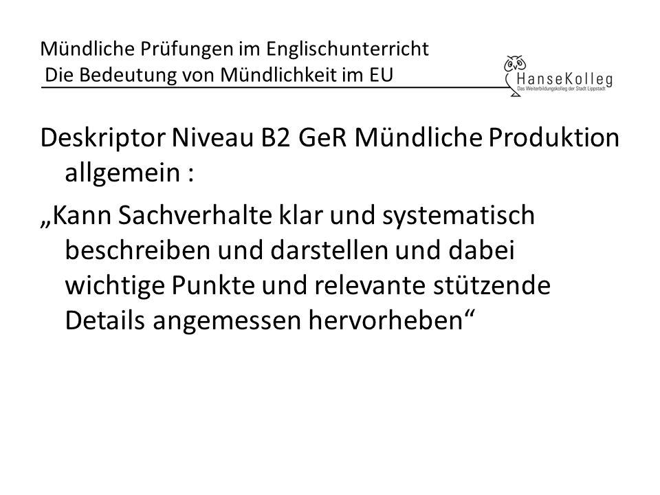 Mündliche Prüfungen im Englischunterricht Die Bedeutung von Mündlichkeit im EU Deskriptor Niveau B2 GeR Mündliche Produktion allgemein : Kann Sachverh