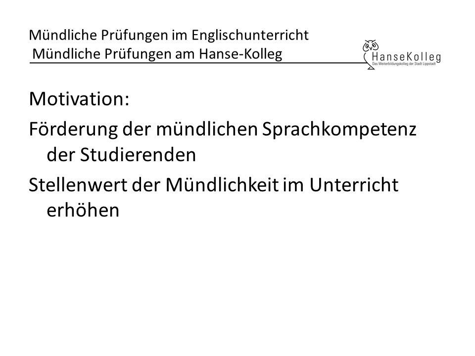 Mündliche Prüfungen im Englischunterricht Mündliche Prüfungen am Hanse-Kolleg Motivation: Förderung der mündlichen Sprachkompetenz der Studierenden St