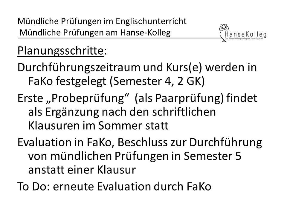 Mündliche Prüfungen im Englischunterricht Mündliche Prüfungen am Hanse-Kolleg Planungsschritte: Durchführungszeitraum und Kurs(e) werden in FaKo festg