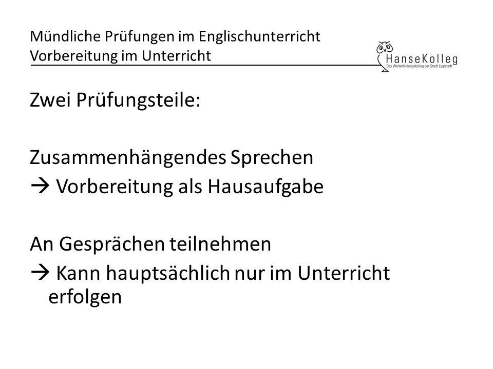 Mündliche Prüfungen im Englischunterricht Vorbereitung im Unterricht Zwei Prüfungsteile: Zusammenhängendes Sprechen Vorbereitung als Hausaufgabe An Ge