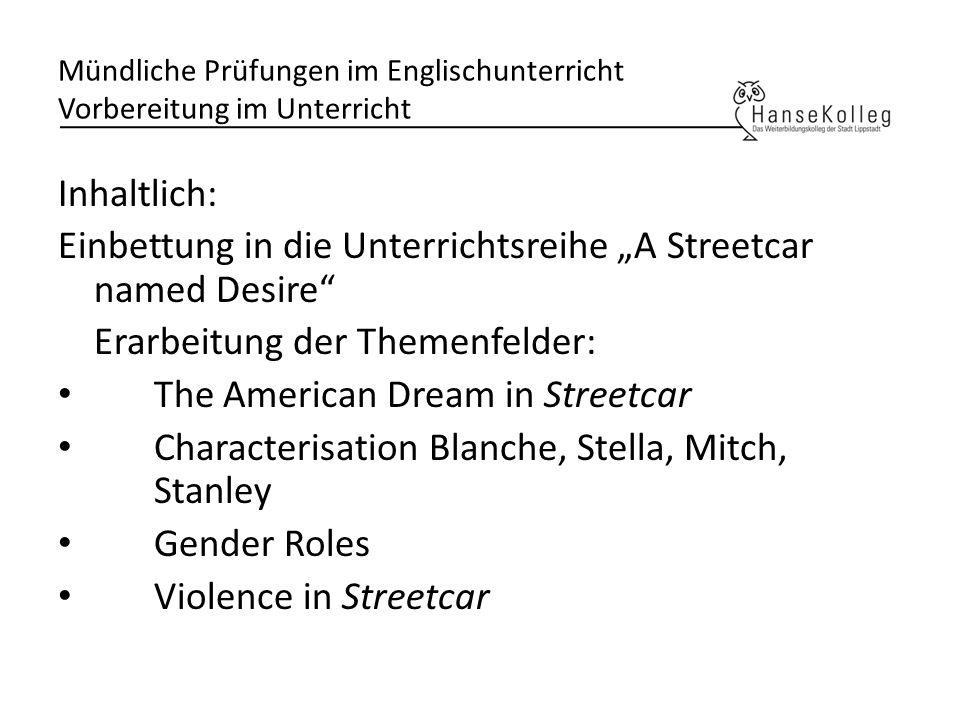 Mündliche Prüfungen im Englischunterricht Vorbereitung im Unterricht Inhaltlich: Einbettung in die Unterrichtsreihe A Streetcar named Desire Erarbeitu