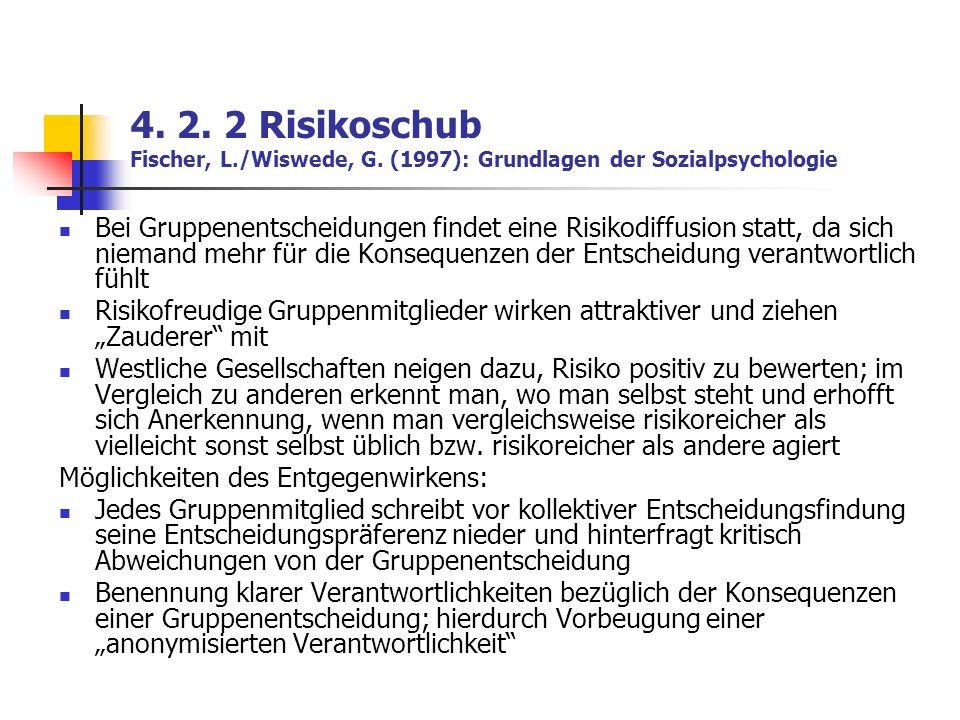 4. 2. 2 Risikoschub Fischer, L./Wiswede, G. (1997): Grundlagen der Sozialpsychologie Bei Gruppenentscheidungen findet eine Risikodiffusion statt, da s