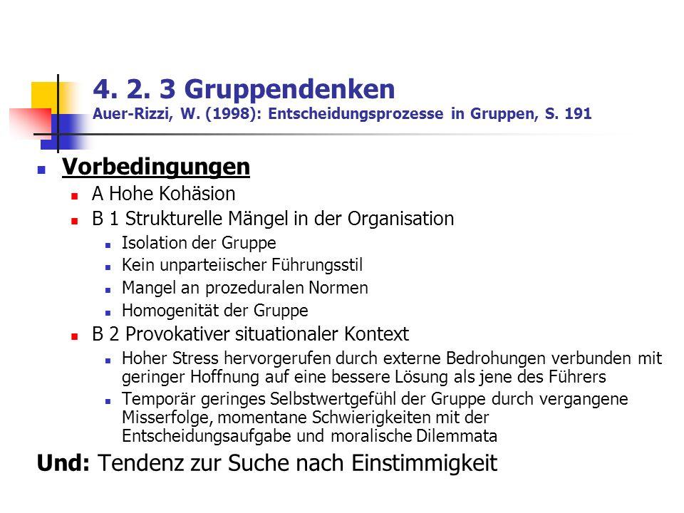4. 2. 3 Gruppendenken Auer-Rizzi, W. (1998): Entscheidungsprozesse in Gruppen, S. 191 Vorbedingungen A Hohe Kohäsion B 1 Strukturelle Mängel in der Or