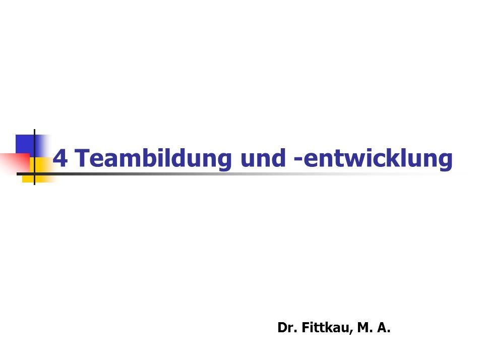 4 Teambildung und -entwicklung Dr. Fittkau, M. A.