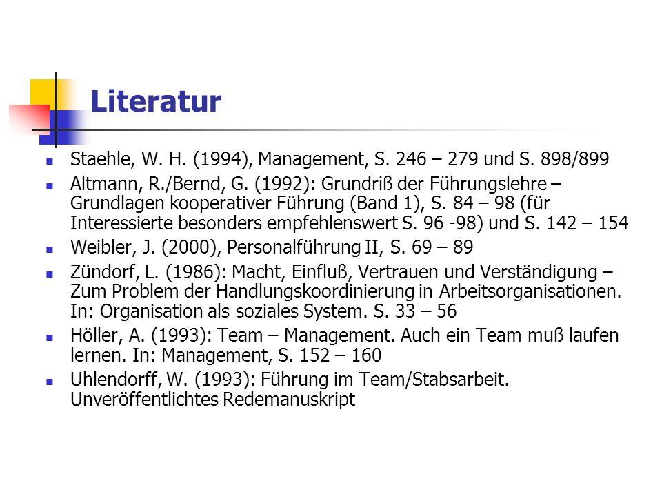 Literatur Staehle, W. H. (1994), Management, S. 246 – 279 und S. 898/899 Altmann, R./Bernd, G. (1992): Grundriß der Führungslehre – Grundlagen koopera
