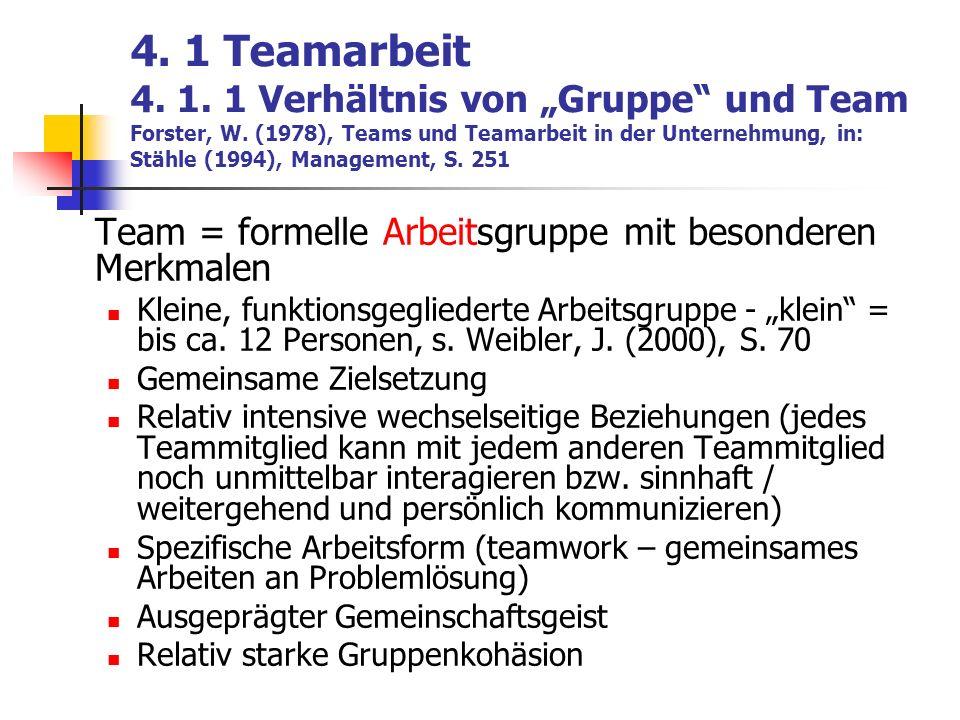 4. 1 Teamarbeit 4. 1. 1 Verhältnis von Gruppe und Team Forster, W. (1978), Teams und Teamarbeit in der Unternehmung, in: Stähle (1994), Management, S.