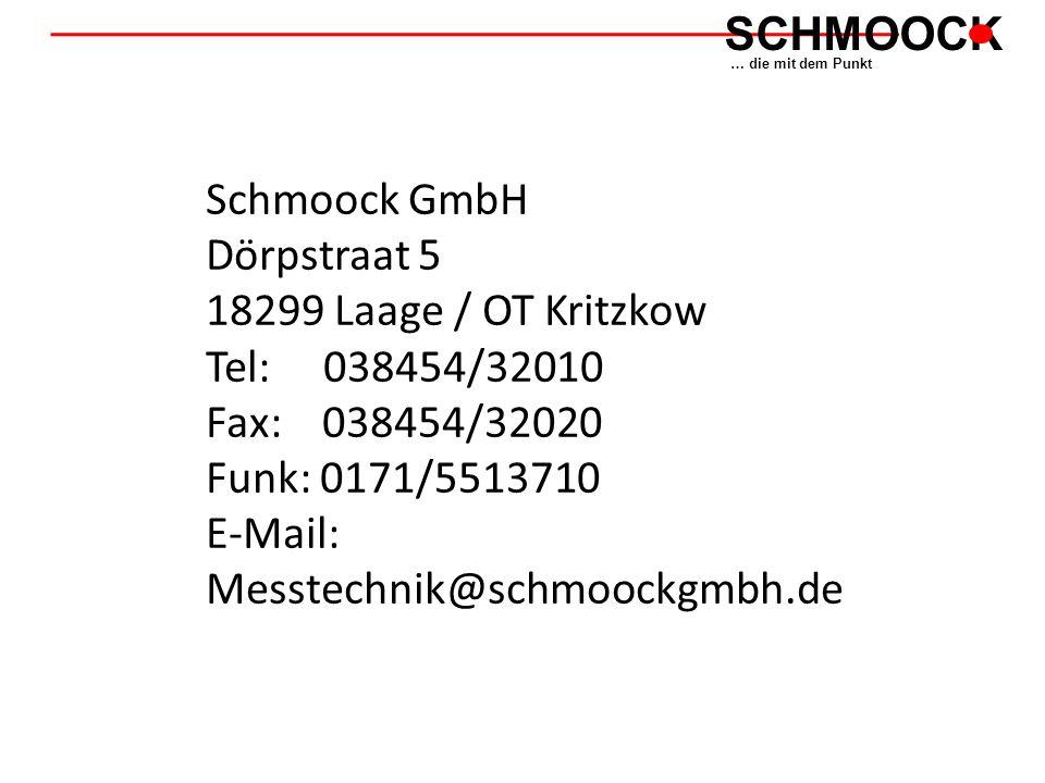 SCHMOOCK … die mit dem Punkt Schmoock GmbH Dörpstraat 5 18299 Laage / OT Kritzkow Tel: 038454/32010 Fax: 038454/32020 Funk: 0171/5513710 E-Mail: Messtechnik@schmoockgmbh.de