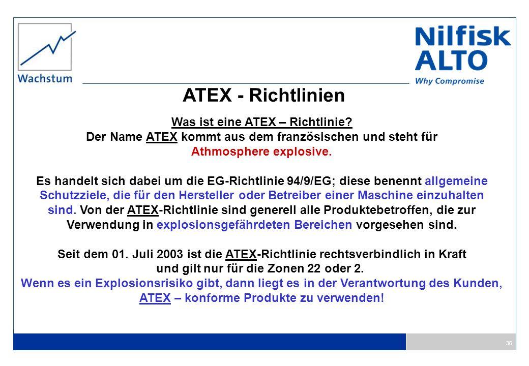 36 ATEX - Richtlinien Was ist eine ATEX – Richtlinie? Der Name ATEX kommt aus dem französischen und steht für Athmosphere explosive. Es handelt sich d