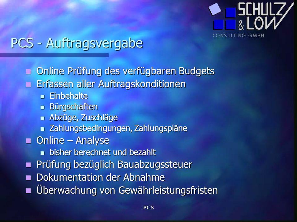 PCS PCS - Auftragsvergabe Online Prüfung des verfügbaren Budgets Online Prüfung des verfügbaren Budgets Erfassen aller Auftragskonditionen Erfassen al