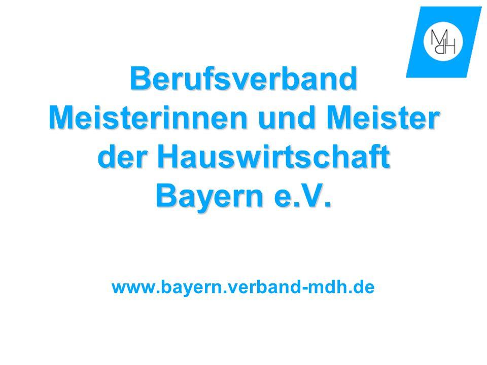 Berufsverband Meisterinnen und Meister der Hauswirtschaft Bayern e.V. www.bayern.verband-mdh.de