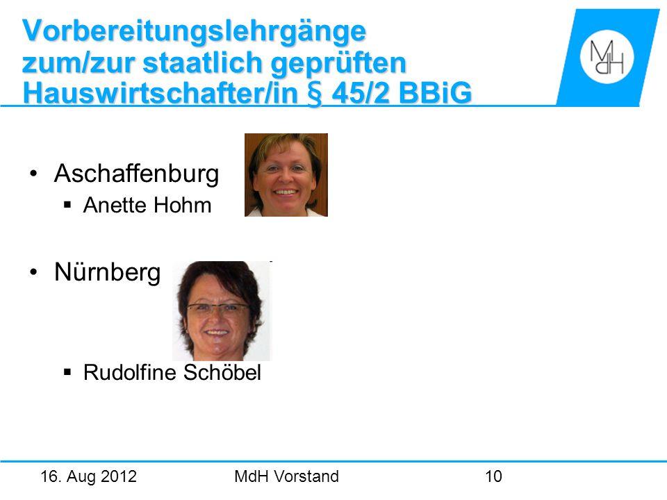 16. Aug 2012MdH Vorstand10 Vorbereitungslehrgänge zum/zur staatlich geprüften Hauswirtschafter/in § 45/2 BBiG Aschaffenburg Anette Hohm Nürnberg Rudol