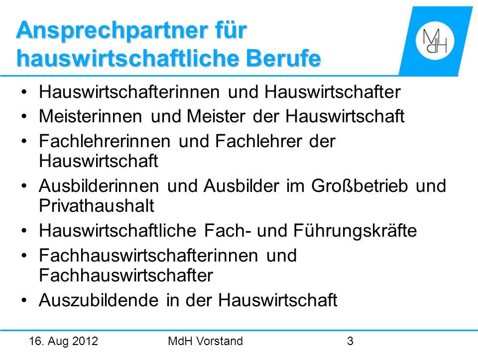 16. Aug 2012MdH Vorstand3 Ansprechpartner für hauswirtschaftliche Berufe Hauswirtschafterinnen und Hauswirtschafter Meisterinnen und Meister der Hausw