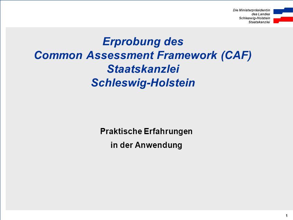 Die Ministerpräsidentin des Landes Schleswig-Holstein Staatskanzlei 1 Erprobung des Common Assessment Framework (CAF) Staatskanzlei Schleswig-Holstein Praktische Erfahrungen in der Anwendung