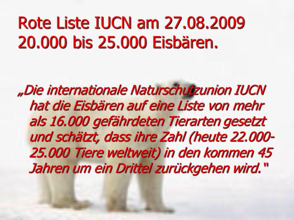 Rote Liste IUCN am 27.08.2009 20.000 bis 25.000 Eisbären. Die internationale Naturschutzunion IUCN hat die Eisbären auf eine Liste von mehr als 16.000
