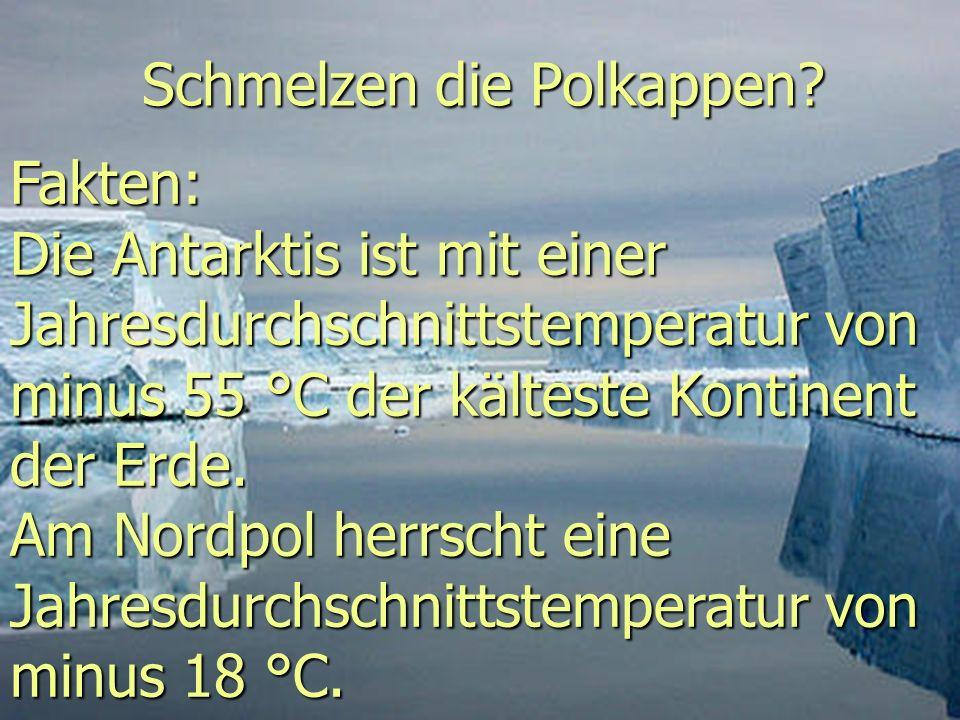 Schmelzen die Polkappen? Fakten: Die Antarktis ist mit einer Jahresdurchschnittstemperatur von minus 55 °C der kälteste Kontinent der Erde. Am Nordpol