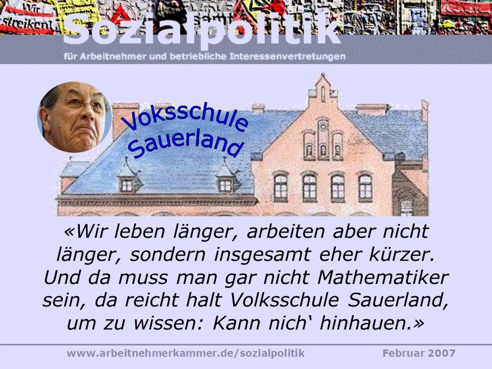 www.arbeitnehmerkammer.de/sozialpolitikFebruar 2007 Versicherte, die mindestens 45 Pflichtbeitragsjahre aus Beschäftigung, Kindererziehung und Pflege