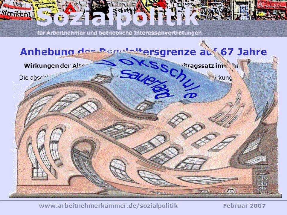 www.arbeitnehmerkammer.de/sozialpolitikFebruar 2007 «Wir leben länger, arbeiten aber nicht länger, sondern insgesamt eher kürzer. Und da muss man gar
