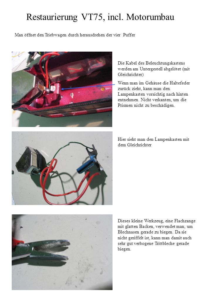 Restaurierung VT75, incl. Motorumbau Man öffnet den Triebwagen durch herausdrehen der vier Puffer Die Kabel des Beleuchtungskastens werden am Unterges