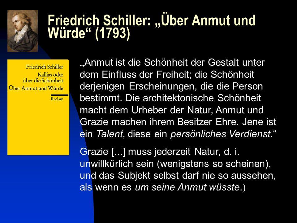 Friedrich Schiller: Über Anmut und Würde (1793) Anmut ist die Schönheit der Gestalt unter dem Einfluss der Freiheit; die Schönheit derjenigen Erschein