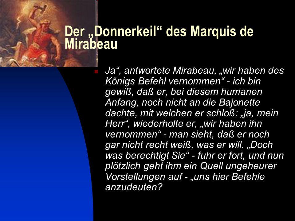 Der Donnerkeil des Marquis de Mirabeau Ja, antwortete Mirabeau, wir haben des Königs Befehl vernommen - ich bin gewiß, daß er, bei diesem humanen Anfa