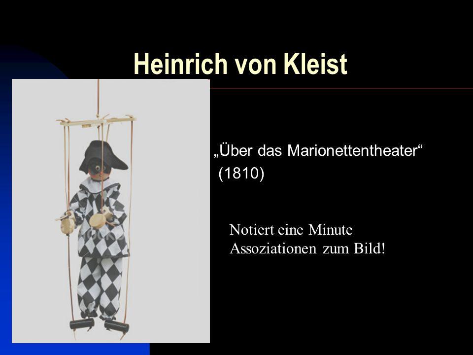Heinrich von Kleist Über das Marionettentheater (1810) Notiert eine Minute Assoziationen zum Bild!