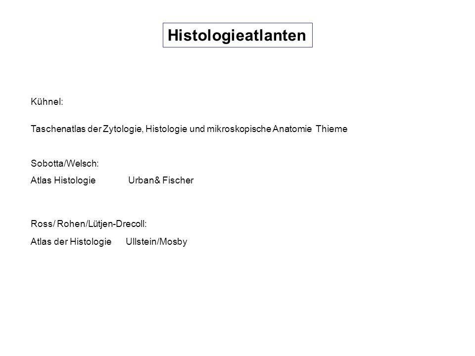 Histologieatlanten Kühnel: Taschenatlas der Zytologie, Histologie und mikroskopische Anatomie Thieme Sobotta/Welsch: Atlas Histologie Urban& Fischer R