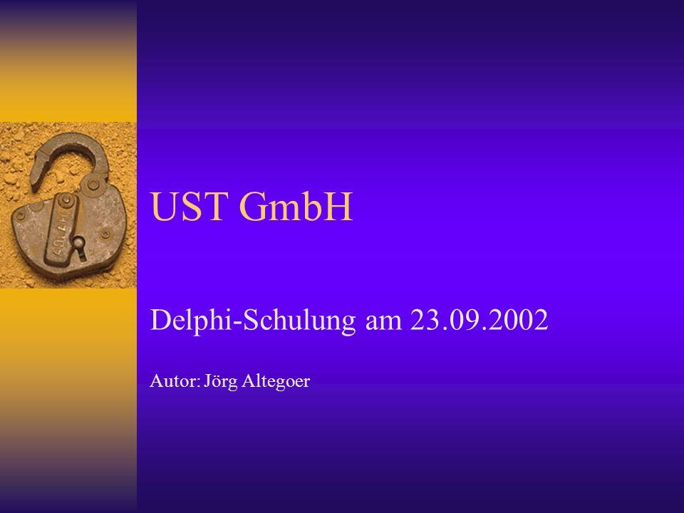 UST GmbH Delphi-Schulung am 23.09.2002 Autor: Jörg Altegoer