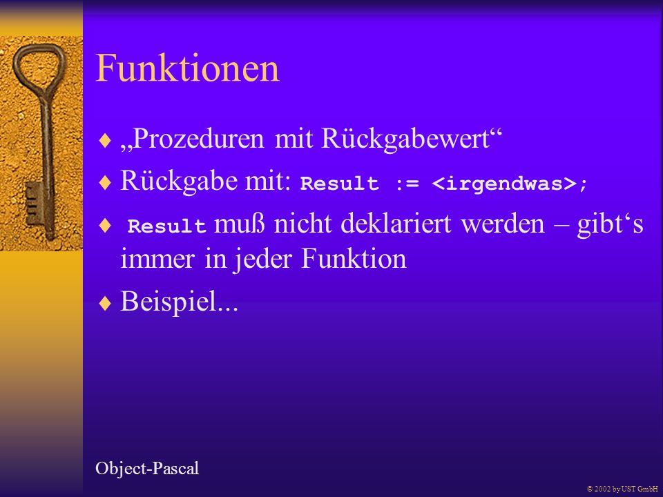 Funktionen Prozeduren mit Rückgabewert Rückgabe mit: Result := ; Result muß nicht deklariert werden – gibts immer in jeder Funktion Beispiel... Object