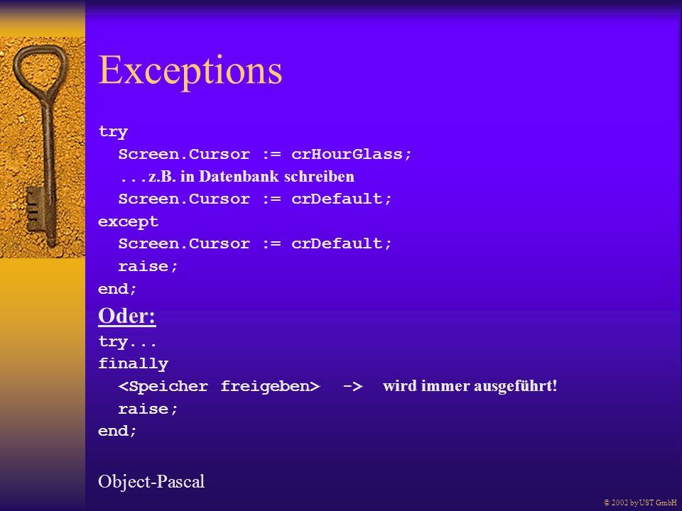 Exceptions try Screen.Cursor := crHourGlass;... z.B. in Datenbank schreiben Screen.Cursor := crDefault; except Screen.Cursor := crDefault; raise; end;
