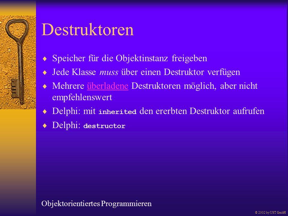 Destruktoren Speicher für die Objektinstanz freigeben Jede Klasse muss über einen Destruktor verfügen Mehrere überladene Destruktoren möglich, aber ni