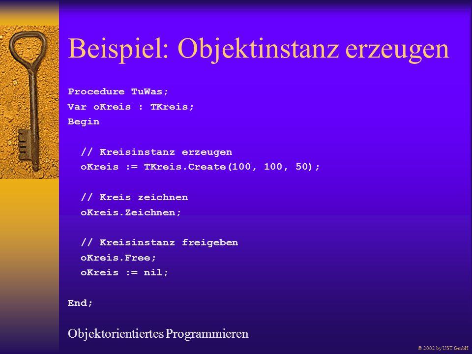 Beispiel: Objektinstanz erzeugen Procedure TuWas; Var oKreis : TKreis; Begin // Kreisinstanz erzeugen oKreis := TKreis.Create(100, 100, 50); // Kreis