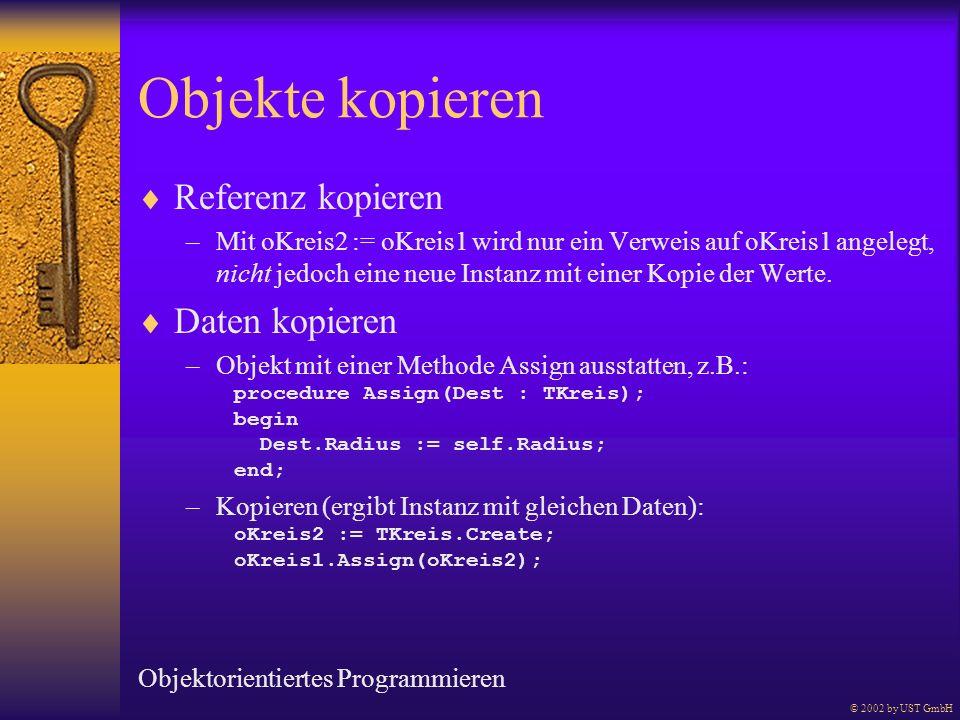 Objekte kopieren Referenz kopieren –Mit oKreis2 := oKreis1 wird nur ein Verweis auf oKreis1 angelegt, nicht jedoch eine neue Instanz mit einer Kopie d