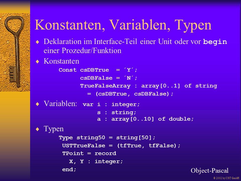 Konstanten, Variablen, Typen Deklaration im Interface-Teil einer Unit oder vor begin einer Prozedur/Funktion Konstanten Const csDBTrue = ´Y´; csDBFals