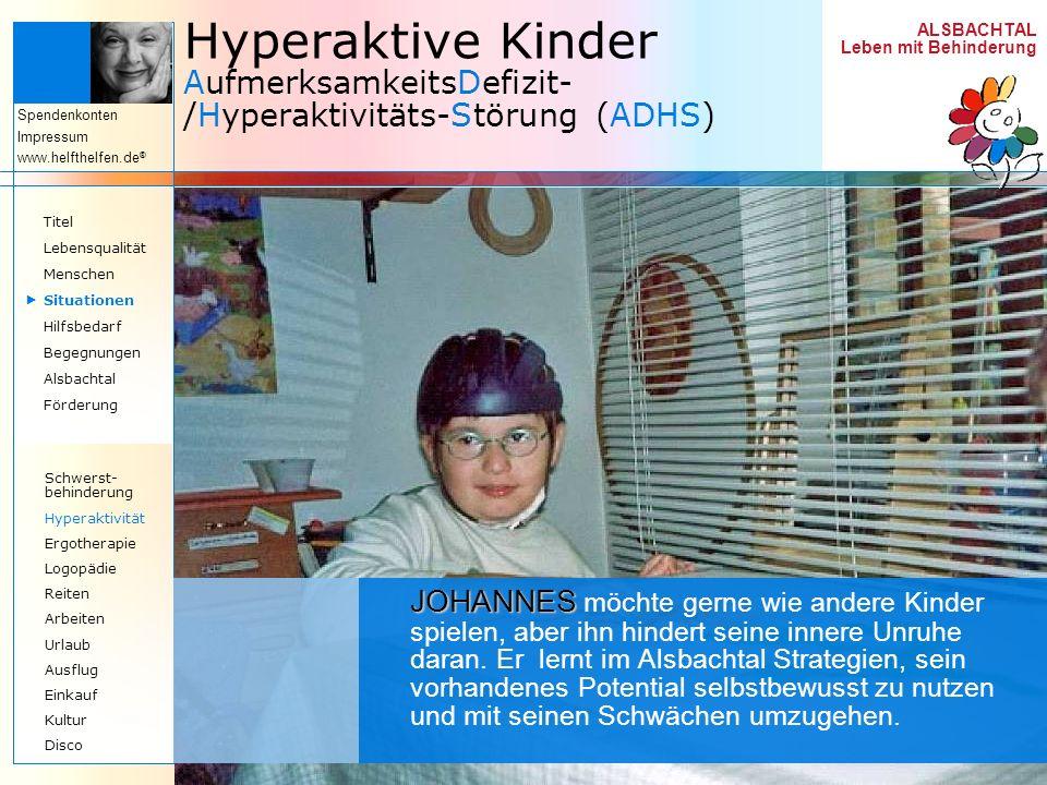 ALSBACHTAL Leben mit Behinderung Spendenkonten Impressum www.helfthelfen.de ® Hyperaktive Kinder AufmerksamkeitsDefizit- /Hyperaktivitäts-Störung (ADH