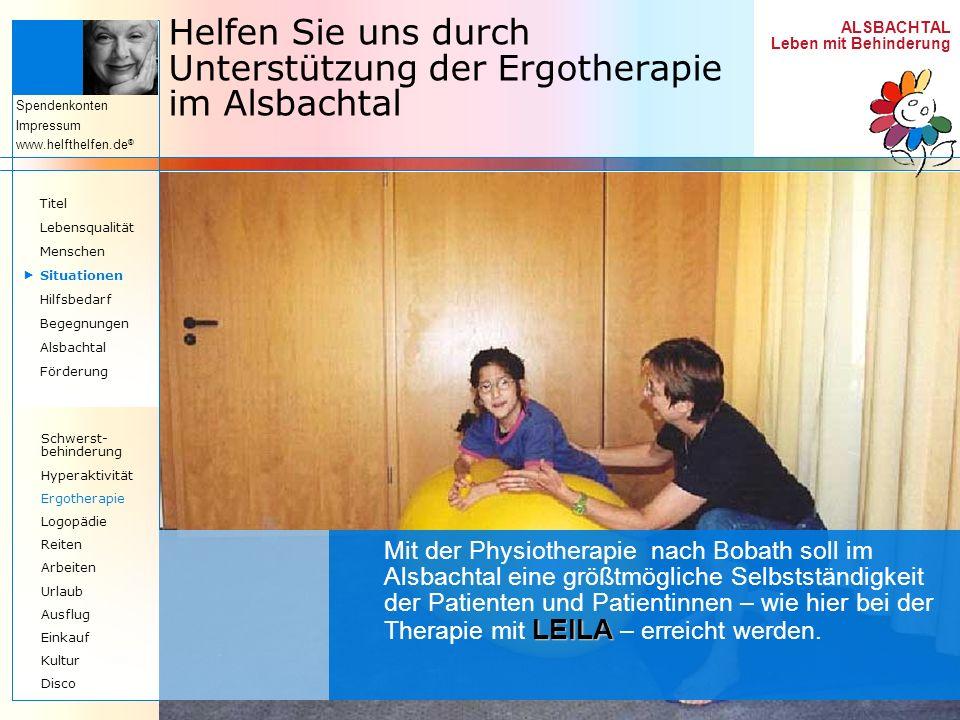 ALSBACHTAL Leben mit Behinderung Spendenkonten Impressum www.helfthelfen.de ® Helfen Sie uns durch Unterstützung der Ergotherapie im Alsbachtal LEILA