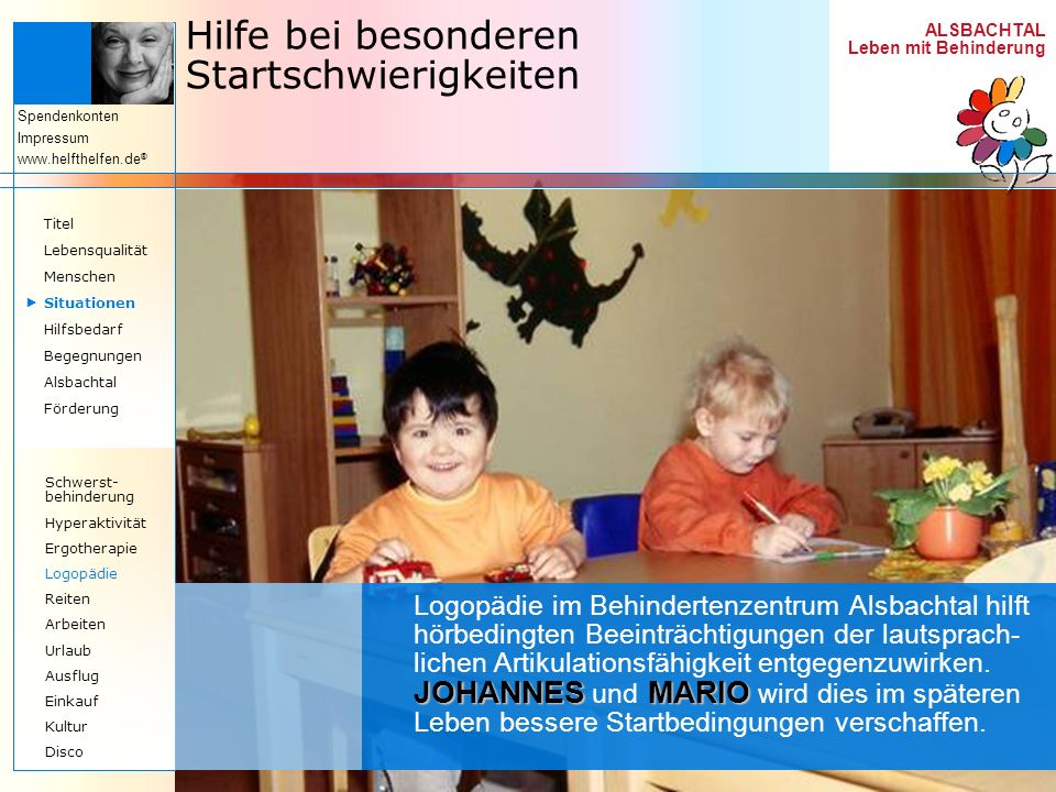 ALSBACHTAL Leben mit Behinderung Spendenkonten Impressum www.helfthelfen.de ® Hilfe bei besonderen Startschwierigkeiten JOHANNES MARIO Logopädie im Be