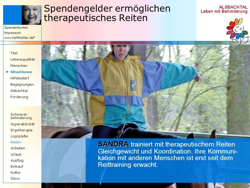 ALSBACHTAL Leben mit Behinderung Spendenkonten Impressum www.helfthelfen.de ® Spendengelder ermöglichen therapeutisches Reiten SANDRA SANDRA trainiert
