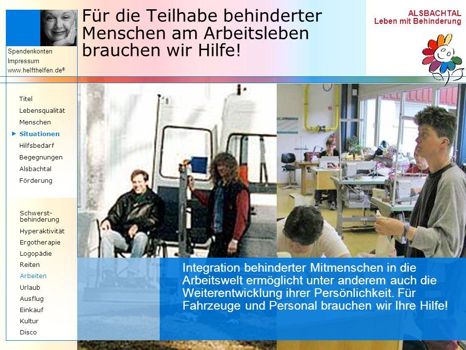 ALSBACHTAL Leben mit Behinderung Spendenkonten Impressum www.helfthelfen.de ® Für die Teilhabe behinderter Menschen am Arbeitsleben brauchen wir Hilfe