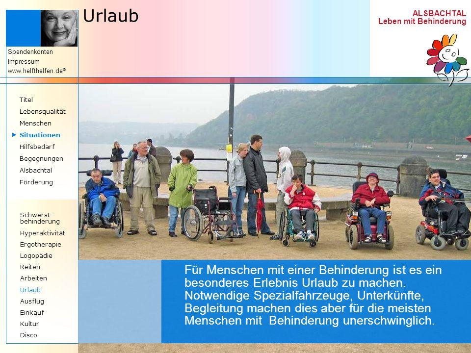 ALSBACHTAL Leben mit Behinderung Spendenkonten Impressum www.helfthelfen.de ® Urlaub Für Menschen mit einer Behinderung ist es ein besonderes Erlebnis