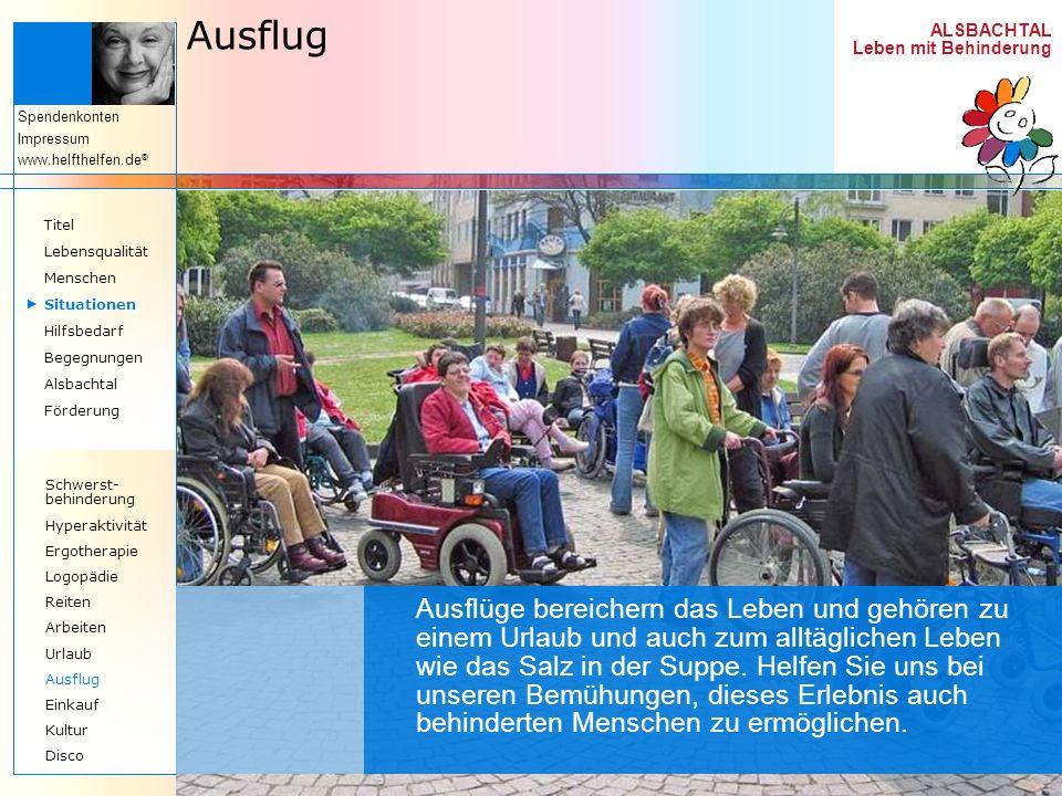ALSBACHTAL Leben mit Behinderung Spendenkonten Impressum www.helfthelfen.de ® Ausflug Ausflüge bereichern das Leben und gehören zu einem Urlaub und au