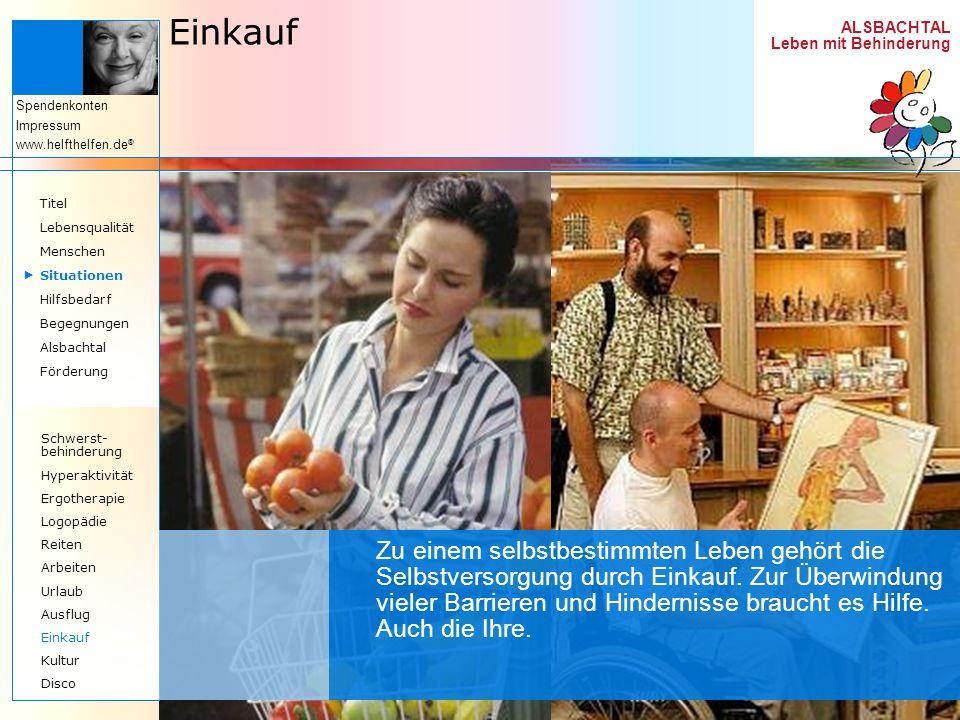ALSBACHTAL Leben mit Behinderung Spendenkonten Impressum www.helfthelfen.de ® Einkauf Zu einem selbstbestimmten Leben gehört die Selbstversorgung durc