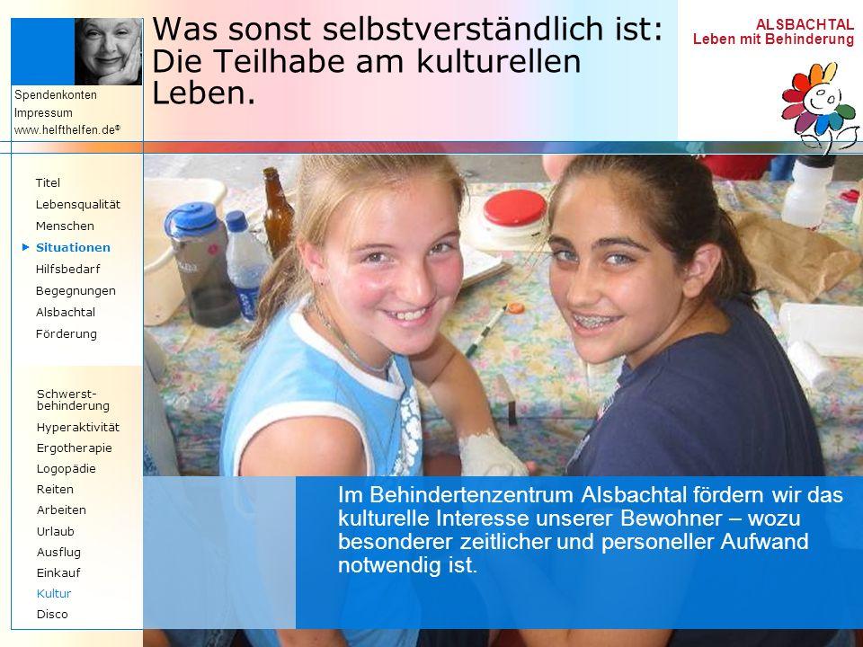 ALSBACHTAL Leben mit Behinderung Spendenkonten Impressum www.helfthelfen.de ® Was sonst selbstverständlich ist: Die Teilhabe am kulturellen Leben. Im