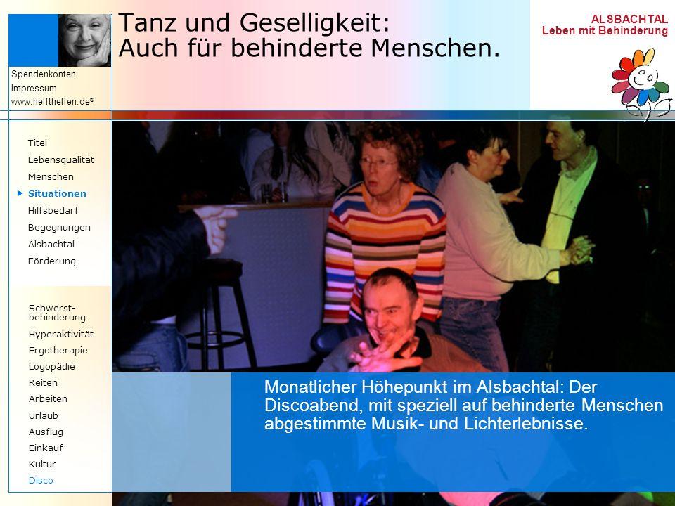 ALSBACHTAL Leben mit Behinderung Spendenkonten Impressum www.helfthelfen.de ® Tanz und Geselligkeit: Auch für behinderte Menschen. Monatlicher Höhepun
